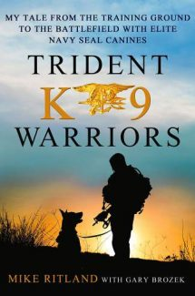 """Trident K9 Warriors: My Tale from the Training Ground to the Battlefield with Elite Navy SEAL Canines, by Michael Ritland, Gary Brozek is $15.99."